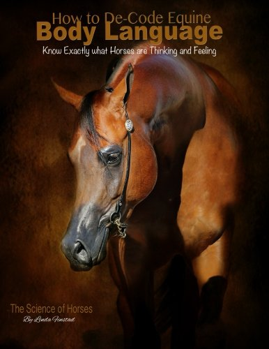How to De-Code Equine Body language: Know exactly what horses are thinking and feeling by Linda Finstad