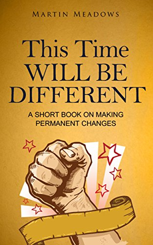 This Time Will Be Different: A Short Book on Making Permanent Changes cover
