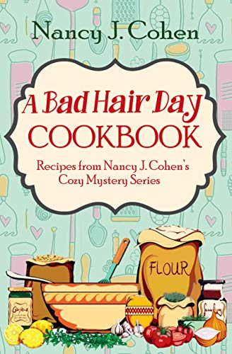A Bad Hair Day Cookbook: Recipes from Nancy J. Cohen's Cozy Mystery Series by [Cohen, Nancy J.]