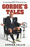 Gordie's Tales: A Load of Raging Bull, on and off the Field... by Gorden Tallis (1-Sep-2013) Paperback