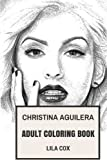 Christina Aguilera Adult Coloring Book: Pop Musical Icon and Beautiful Artist, Cute Blonde TV Personality and Soul Singer Inspired Adult Coloring Book (Christina Aguilera Books)