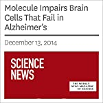 Molecule Impairs Brain Cells That Fail in Alzheimer's | Kate Baggaley