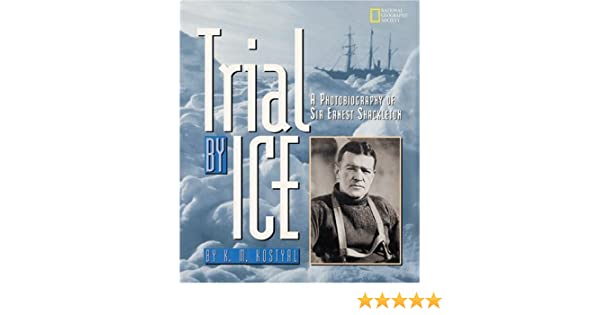 A Photobiography of Sir Ernst Shackleton Trial by Ice