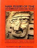 Maya Rulers of Time: A Study of Architectural Sculpture at Tikal, Guatemala / Los soberanos mayas del tiempo: Un estudio de la escultura arquitectónica de Tikal, Guatemala
