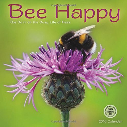 Bee Happy 2016 Wall Calendar: The Buzz on the Busy Life of Bees