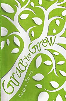Grace to Grow: with study guide (Grace to the Rescue Book 2) by [Grace, Laura]