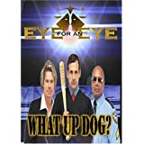Eye for an Eye: What Up Dog?