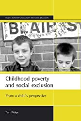 Childhood Poverty and Social Exclusion: From a Child's Perspective (Studies in Poverty, Inequality and Social Exclusion Series)
