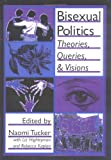Bisexual Politics : Theories, Queries and Visions, John Dececco  Phd, Naomi S Tucker, 1560249501