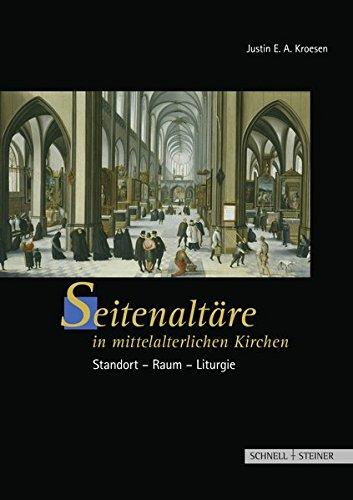 Seitenaltäre in mittelalterlichen Kirchen: Standort - Raum - Liturgie