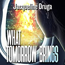 What Tomorrow Brings Audiobook by Jacqueline Druga Narrated by Andrew B. Wehrlen