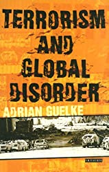 Terrorism and Global Disorder: Political Violence in the Contemporary World (International Library of War Studies)