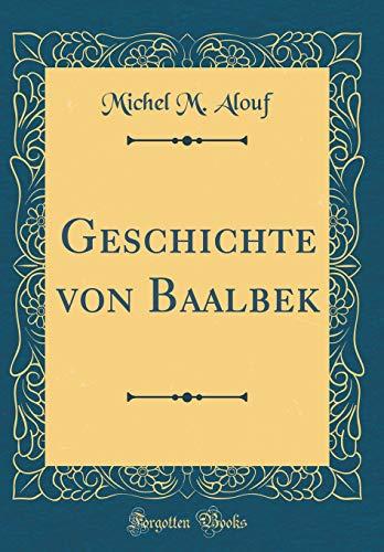 Geschichte Von Baalbek (Classic Reprint) (German Edition)