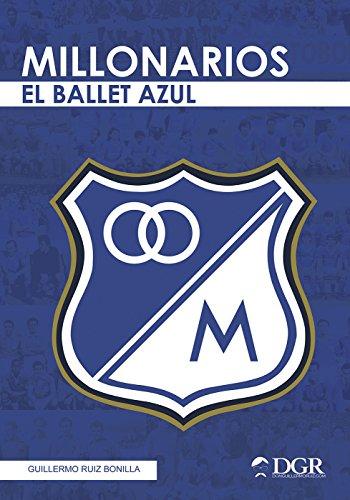 MILLONARIOS: El ballet azul (Fútbol Profesional Colombiano)