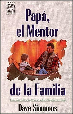 Book Papa, el Mentor de la Familia / Dad, the Family Mentor (Papa, el Pastor de la Familia/Dad, The Family Shepherd)