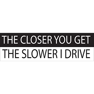 Rogue River Tactical 10in x 3in Large Funny Auto Decal Bumper Sticker The Closer You Get The Slower I Drive Car Truck Boat RV (Slower): Automotive