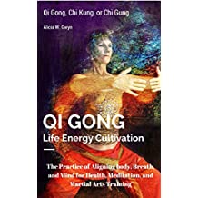 Qi Gong  : Qi Gong, Chi Kung, or Chi Gung : Life Energy Cultivation: The Practice of Aligning body, Breath, and Mind for Health, Meditation, and Martial Arts Training