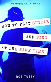 how to play guitar and sing at the same time the amazing 11 step formula master the art of. Black Bedroom Furniture Sets. Home Design Ideas