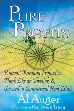 Pure Profits: Pinpoint Winning Properties, Think Like an Investor, & Succeed in Commercial Real Estate