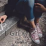 I, Girl X | Annalise Grey