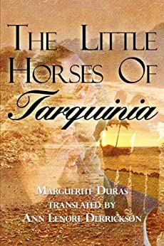 The Little Horses of Tarquinia by [Marguerite Duras]