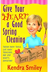 Give Your Heart a Good Spring Cleaning: Throw Away Trash, Give Away Treasures, and Keep What's Important Paperback