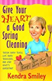 Give Your Heart a Good Spring Cleaning, Kendra Smiley, 1569551472