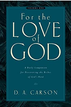 For the Love of God (Vol. 1, Trade Paperback): A Daily Companion for Discovering the Riches of God's Word by [Carson, D. A.]