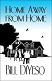 Home Away from Home, Bill Diyeso, 1605634573