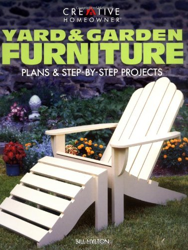 Yard & Garden Furniture: Plans and Step-by-Step Projects