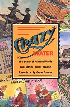 Book Crazy Water: The Story of Mineral Wells and Other Texas Health Resorts (Chisholm Trail (Pdf))