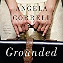 Grounded Audiobook by Angela Correll Narrated by Lyssa Browne