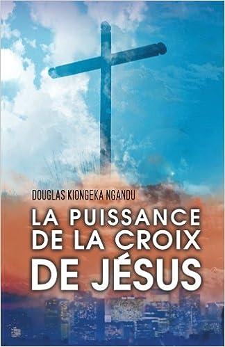 Amazonfr La Puissance De La Croix De Jésus Douglas Kiongeka