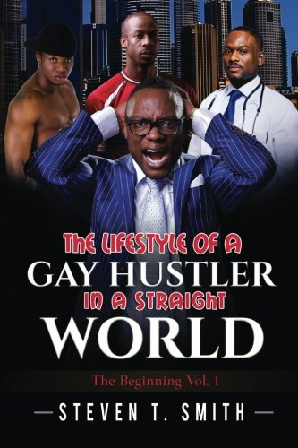 The Lifestyle Of A Gay Hustler In A Straight World: The Beginning: The Beginning (Volume 1)