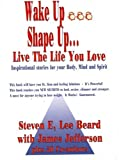 Wake up Shape up. . . Live the Life You Love : Wake up Shape Up, Schmitt, Steve E., 0964470632