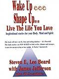 Wake up Shape up. . . Live the Life You Love : Wake up Shape Up, Schmitt, Steve E., 0964470632