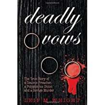 Deadly Vows: The True Story of a Zealous Preacher, A Polygamous Union and a Savage Murder by Leif M. Wright (2014-01-14)