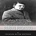 History's Greatest Artists: The Life and Legacy of Pablo Picasso |  Charles River Editors