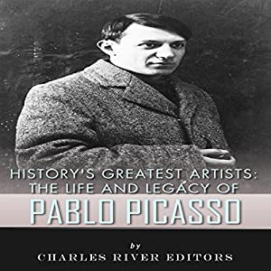 History's Greatest Artists: The Life and Legacy of Pablo Picasso Audiobook