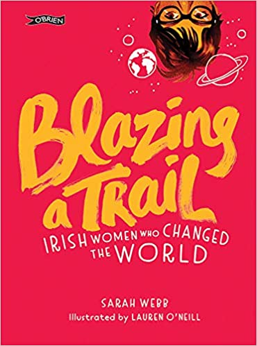 Image result for Blazing A Trail Irish Women Who Changed the World by Sarah Webb & illustrated by Lauren O Neill
