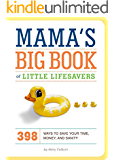 Mama's Big Book of Little Lifesavers: 398 Ways to Save Your Time, Money, and Sanity