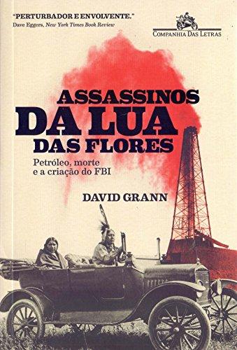 Assassinos da Lua das Flores: Petróleo, morte e a criação do FBI