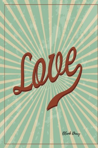 Blank Diary: Love Vintage Empty Journal Notebook To Write In For Adults, Men, Women, Girls, Boys, Unlined, Unruled Writing Paper Pad Journal