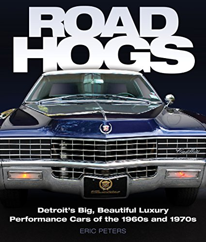 Road Hogs: Detroit's Big, Beautiful Luxury Performance Cars of the 1960s and 1970s ()