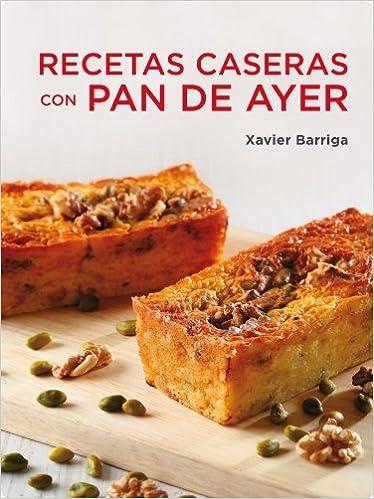 Recetas caseras con pan de ayer (SABORES): Amazon.es: XAVIER ...