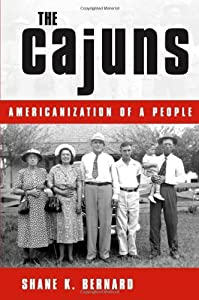 The Cajuns: Americanization of a People by Shane K. Bernard (2003-03-12)