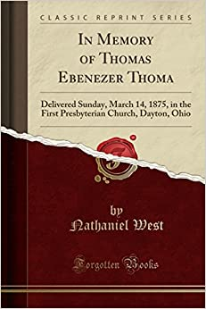 In Memory of Thomas Ebenezer Thoma: Delivered Sunday, March 14, 1875, in the First Presbyterian Church, Dayton, Ohio (Classic Reprint)