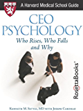 CEO Psychology: Who Rises, Who Falls, and Why (Harvard Medical School Guides)