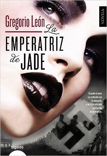 La emperatriz de jade Algaida Literaria - Algaida Narrativa: Amazon.es: Gregorio León: Libros