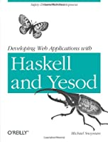 Developing Web Applications with Haskell and Yesod Front Cover